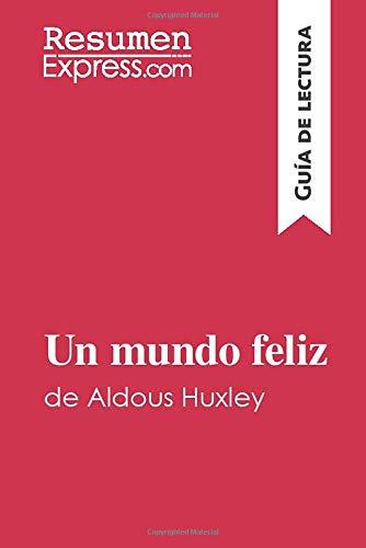 Un mundo feliz de Aldous Huxley (Guía de lectura): Resumen y análisis...