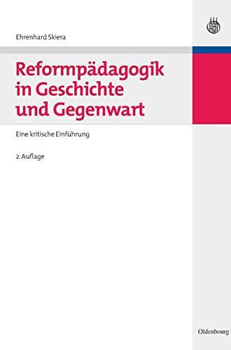 Reformpädagogik in Geschichte und Gegenwart: Eine kritische Einführung (Hand- und Lehrbücher der Pädagogik)