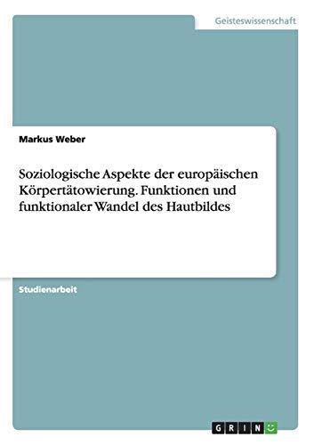 Soziologische Aspekte der europäischen Körpertätowierung. Funktionen und funktionaler Wandel des Hautbildes