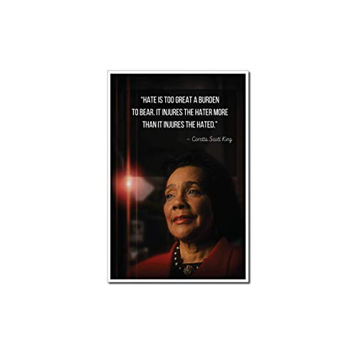 "Coretta Scott King Poster Quote ""Hate is too great a burden to bear. It injures the hater more than it injures the hated."" Motivational Educational Inspirational Poster 12-Inches by 18-Inches CAP00054"