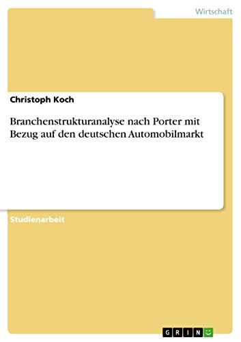 Branchenstrukturanalyse nach Porter mit Bezug auf den deutschen Automobilmarkt