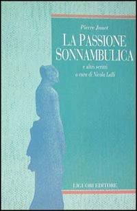 La passione sonnambulica e altri scritti