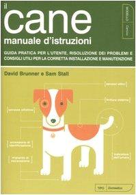 Il cane. Manuale d'istruzioni