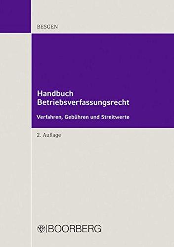 Handbuch Betriebsverfassungsrecht: Verfahren, Gebühren und Streitwerte