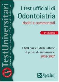 I test ufficiali di odontoiatria 2002-2007 (Testuniversitari)