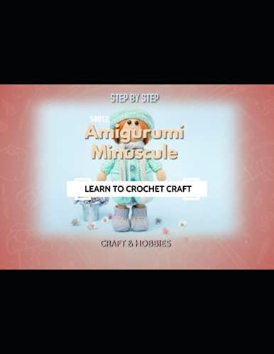 Learn To Crochet Craft Step By Step Simple Amigurumi Minuscule
