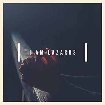 I Am Lazarus