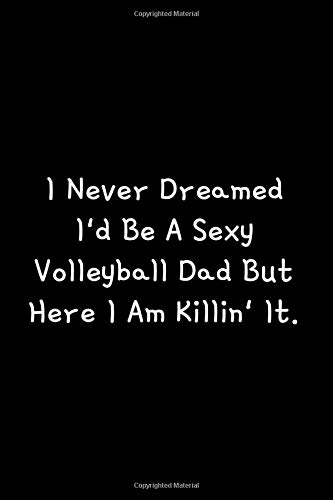 I Never Dreamed  I'd Be A sexy: Volleyball Journal: A blank lined volleyball notebook that makes a fun volleyball gift for teen girls, women's ... for girls. A blank lined volleyball notebook.