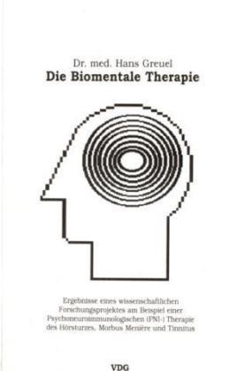Die Biomentale Therapie - Ergebnisse eines wissenschaftlichen Forschungsprojektes des BMAS am Beispiel des Hörsturzes, Morbus Menière und Tinnitus