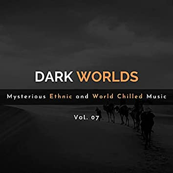 Dark Worlds - Mysterious Ethnic And World Chilled Music Vol. 07