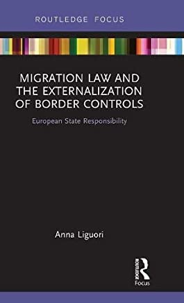 Migration Law and the Externalization of Border Controls: European State Responsibility