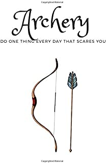 Archery journal-Do one thing every day that scares you: Professional Small Lined Notebook for Men, Women, Boys, Girls, Kid...