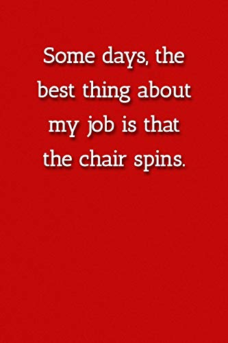 Some days, the best thing about  my job is that the chair spins. Notebook: Lined Journal, 120 Pages, 6 x 9, Gift For Office Secret Santa, Co-Worker, Boss, Manager Journal, Red Matte Finish