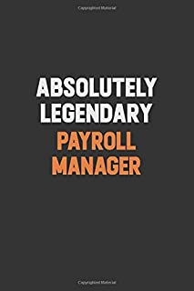 Absolutely Legendary  Payroll Manager: Inspirational life quote blank lined Notebook 6x9 matte finish