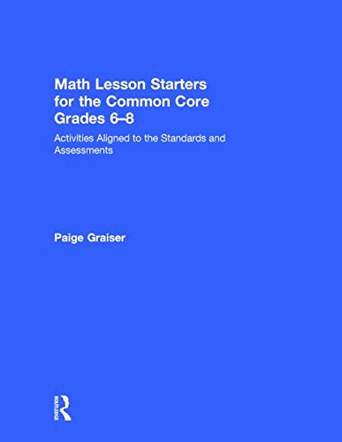 Math Lesson Starters For The Common Core Grades 6 8 Activities Aligned To The Standards And Assessments