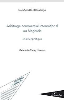 Arbitrage commercial international au Maghreb: Droit et pratique (Logiques Juridiques) (French Edition)
