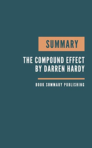 SUMMARY: The Compound Effect Book Summary. Hardy's Book. The Compound Effect Jumpstart your income, your life, your success.