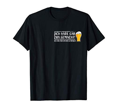 Ich Hab Gar Nichts Gemacht Nur Ein Bier Getrunken Bier Meme T-Shirt