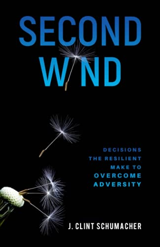 Second Wind: Decisions the Resilient Make to Overcome Adversity