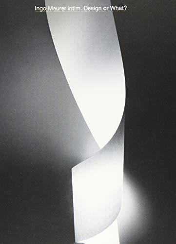 Ingo Maurer intim. Design or What?: Ausst. Kat. Die Neue Sammlung - The Design Museum / Munich 2019/20