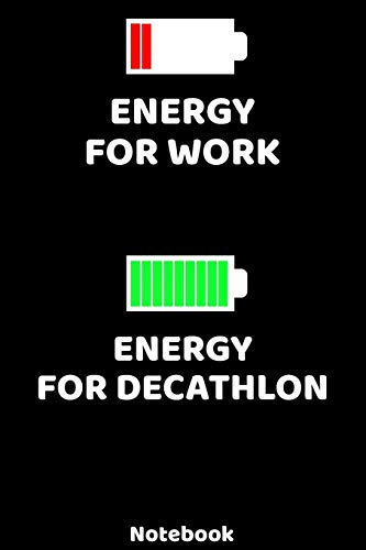 Energy for Work - Energy for Decathlon Notebook: 120 ruled Pages 6'x9'....
