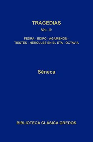 Tragedias II. Fedra - Edipo - Agamenón - Tiestes Hércules en el Eta - Octavia (Biblioteca Clásica Gredos nº 27)