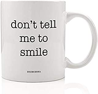 Don't Tell Me To Smile Coffee Mug Gift Idea Fuck You Dude Feminist Quote to Patronizing Sexist Male Attitude Women's Birthday Christmas Present Friend Coworker 11oz Ceramic Tea Cup Digibuddha DM0588