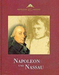 Napoleon und Nassau. 200 Jahre Herzogtum Nassau (Katalog und Handbuch zur gleichnamigen Ausstellung von 18. März bis 30. Juni 2006 in den Räumen der Wiesbadener Casino-Gesellschaft)