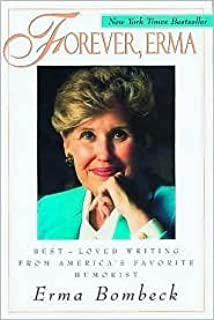 Forever, Erma: Best Loved Writing from America's Favorite Humorist by Erma Bombeck, Donna Martin (Foreword by), Alan McDermott (Foreword by)