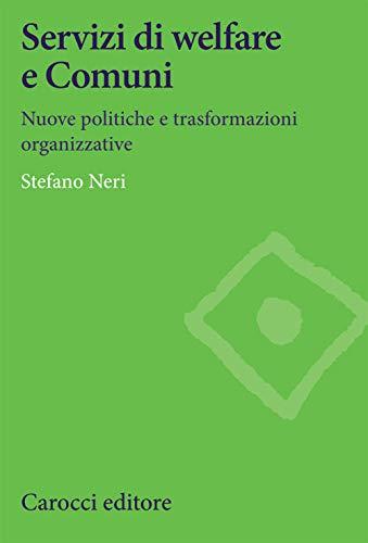 Servizi di welfare e Comuni. Nuove politiche e trasformazioni organizzative