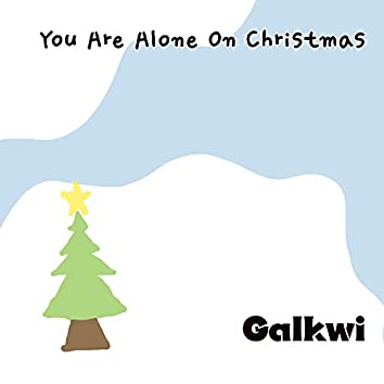 You Are Alone On Christmas