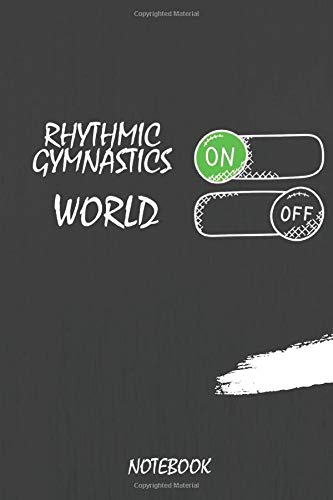 Rhythmic Gymnastics On World Off NoteBook: Journal or Planner for  Rhythmic Gymnastics  Lovers / Rhythmic Gymnastics  Gift,(Inspirational Notebooks, ... , Diary, Composition Book),  Lined Journal