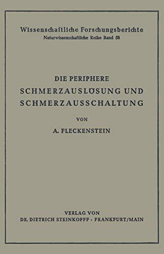 Die Periphere Schmerzauslösung und Schmerzausschaltung: Eine Pharmakologische Analyse der Kausalmechanismen (Reihe 1: Grundlagenforschung und Grundlegende Methodik, 58, Band 58)