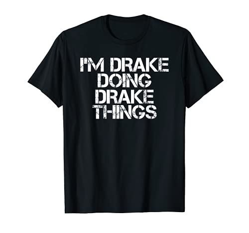"Idea divertida de regalo de cumpleaños con texto en inglés ""I M DRAKE DOING DRAKE THINGS Camiseta"