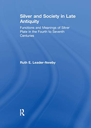 Silver and Society in Late Antiquity: Functions and Meanings of Silver Plate in the Fourth to Seventh Centuries