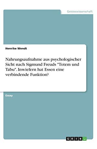 """Nahrungsaufnahme aus psychologischer Sicht nach Sigmund Freuds """"Totem und Tabu"""". Inwiefern hat Essen eine verbindende Funktion?"""
