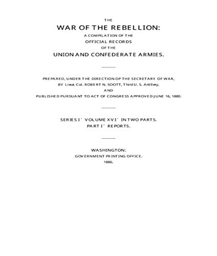 War of the Rebellion: The Official Records of the Union and Confederate Armies and Navies: Series 1 - Volume XVI - Chapter XXVIII - Part I - Operations ... Tenn., N Ala., & S. W. Va (English Edition)