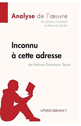 Inconnu à cette adresse de Kathrine Kressmann Taylor (Analyse de l'oeuvre): Comprendre la littérature avec lePetitLittéraire.fr