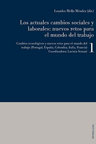 Los actuales cambios sociales y laborales: nuevos retos para el mundo del trabajo; Libro 1: Cambios tecnológicos y nuevos retos para el mundo del trabajo (Portugal, España, Colombia, Italia, Francia)