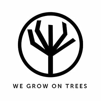 We Grow on Trees