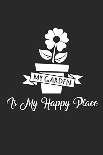 MY GARDEN IS MY HAPPY PLACE: Gardening Notebook Gärtner Notizbuch Garten Tagebuch 6x9 squared kariert