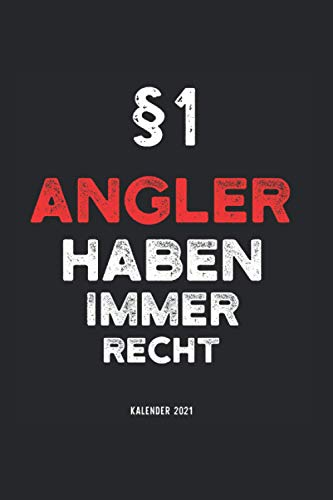 Kalender 2021 Angeln: Jahreskalender 2021 Angler mit Humor als Geschenk-Idee für Anglerin mit dem Spruch §1 Angler haben immer Recht / DIN A5 - 6x9 ... für Freunde die ihr Hobby lieben