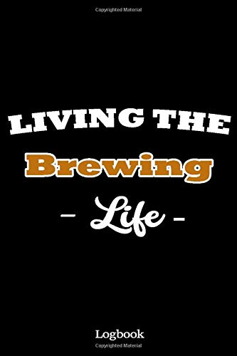 Living The Brewing Life: Record Beers Brewing Journal Diary Log Book Home Brew Journal for Craft Beer Homebrewers