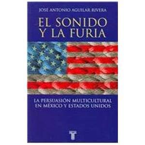 El Sonido Y La Furia: La Persuasion Multicultural en Mexico Y Estados Unidos