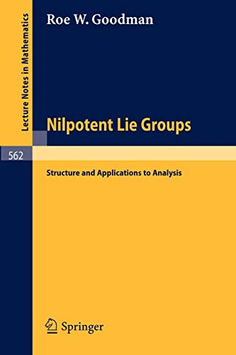 Nilpotent Lie Groups: Structure and Applications to Analysis (Lecture Notes in Mathematics (562), Band 562)