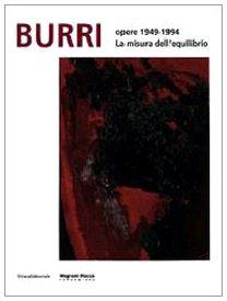 Burri. Opere 1949-1994. La misura dell'equilibrio. Ediz. italiana e inglese