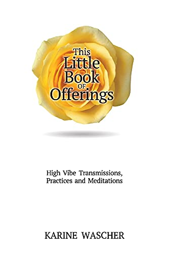 This Little Book of Offerings: High VibeTransmissions, Practices and Meditations