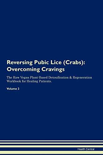 Reversing Pubic Lice (Crabs): Overcoming Cravings The Raw Vegan Plant-Based Detoxification & Regener