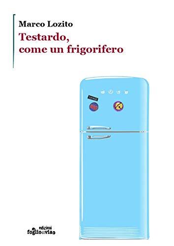 Testardo, come un frigorifero. Ediz. illustrata