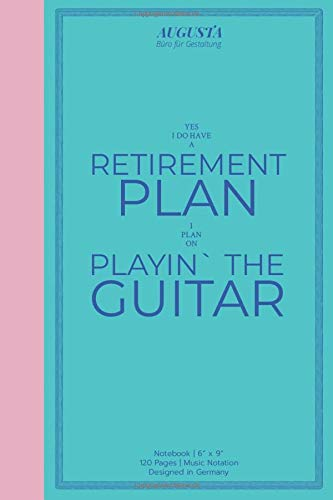"""Yes I do have a retirement plan I plan on playin` the guitar: Notebook 